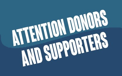 Attention Donors & Supporters